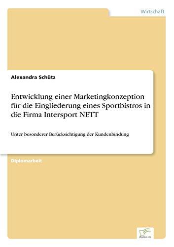 Entwicklung einer Marketingkonzeption für die Eingliederung eines Sportbistros in die Firma Intersport NETT: Unter besonderer Berücksichtigung der Kundenbindung
