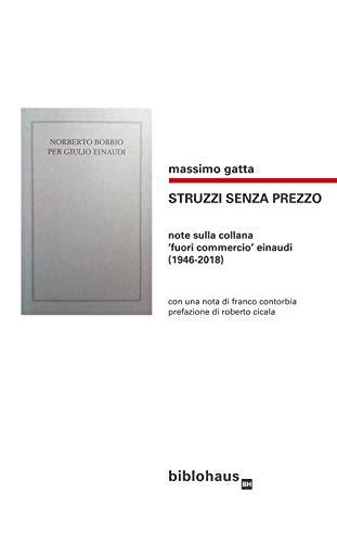 Struzzi senza prezzo. Note sulla collana fuori commercio Einaudi (1946-2018)