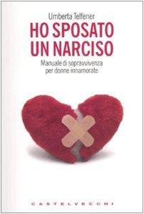 Ho sposato un narciso. Manuale di sopravvivenza per donne innamorate (Le grandi navi)