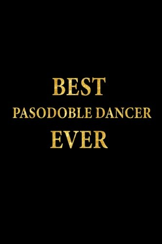 Best Pasodoble Dancer Ever: Lined Notebook, Gold Letters Cover, Diary, Journal, 6 x 9 in., 110 Lined Pages