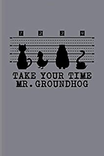 Take Your Time Mr. Groundhog: Funny Groundhog Day Quote Journal | Notebook | Workbook For Tradition, Pennsylvania & Meteorology Fans - 6x9 - 100 Graph Paper Pages