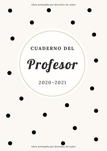 Cuaderno del Profesor 2020 2021: Agenda para Profesores y Maestras | Planificador de Clases Semanal y Mensual | Listas para Evaluación o Asistencia | Agenda Docente