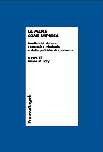 La mafia come impresa. Analisi del sistema economico criminale e delle politiche di contrasto