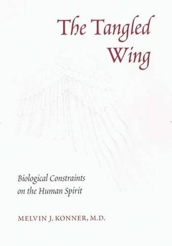 Download The Tangled Wing: Biological Constraints On The Human Spirit 