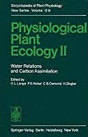 Physiological Plant Ecology II: Water Relations and Carbon Assimilation (Physiological Plant Ecology, Volume 12 / B) [Special Indian Edition - Reprint Year: 2020]