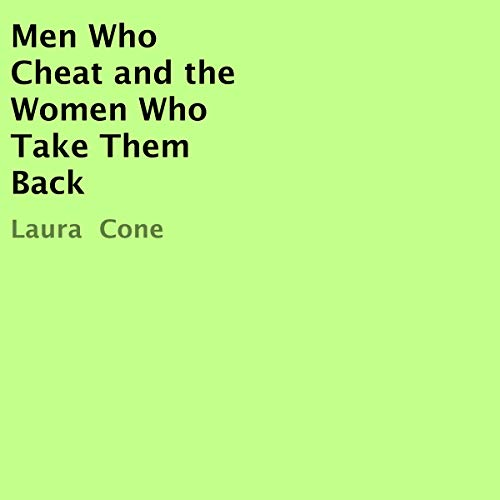 Men Who Cheat and the Women Who Take Them Back audiobook cover art