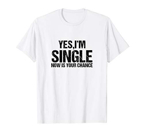 Ja, Ich bin Single. Jetzt ist deine Chance T-Shirt Flirt T-Shirt