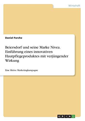 Beiersdorf und seine Marke Nivea. Einführung eines innovativen Hautpflegeproduktes mit verjüngender Wirkung: Eine fiktive Marketingkampagne