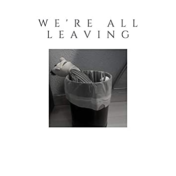 We're all leaving