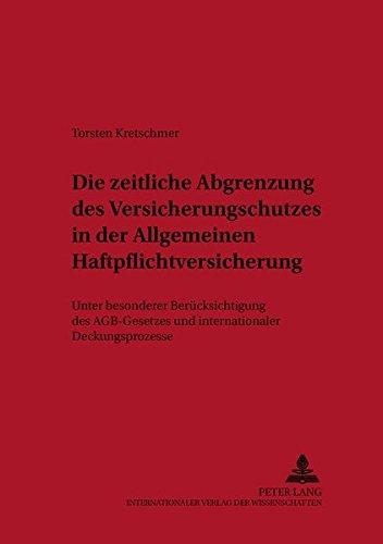 Die zeitliche Abgrenzung des Versicherungsschutzes in der Allgemeinen Haftpflichtversicherung: Unter besonderer Berücksichtigung des AGB-Gesetzes und ... und Versicherungsrecht) (German Edition)