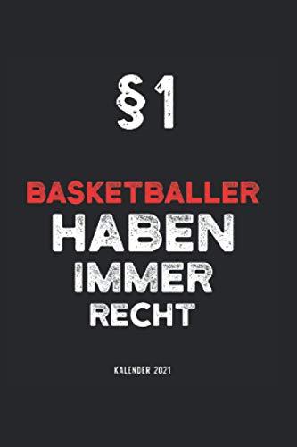 Kalender 2021 Basketball: Jahreskalender 2021 Basketballer mit Humor als Geschenk-Idee für Basketballerin mit dem Spruch §1 Basketballer haben immer ... für Freunde die ihr Hobby lieben
