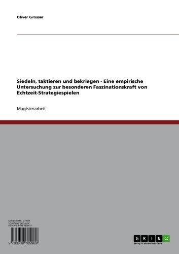 Siedeln, taktieren und bekriegen - Eine empirische Untersuchung zur besonderen Faszinationskraft von Echtzeit-Strategiespielen