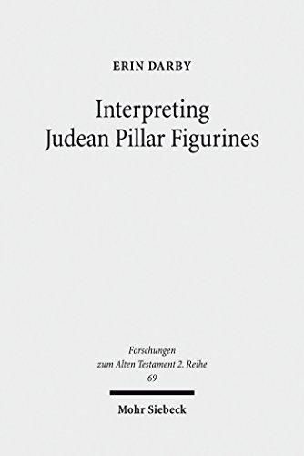 Interpreting Judean Pillar Figurines: Gender and Empire in Judean Apotropaic Ritual (Forschungen zum Alten Testament. 2. Reihe Book 69) (English Edition)