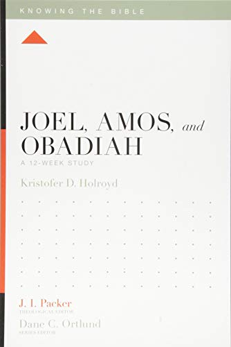 Joel, Amos, and Obadiah: A 12-Week Study (Knowing the Bible)