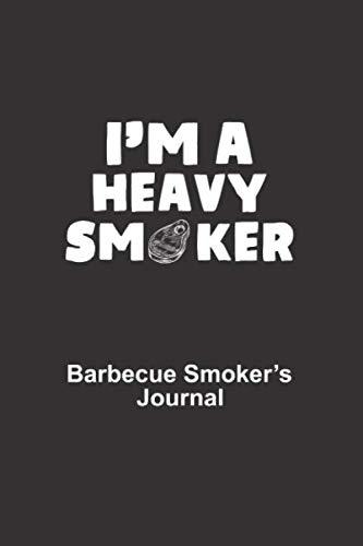 I'm a Heavy Smoker: Barbecue Smoker's Journal, BBQ Logbook