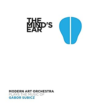 The Mind's Ear (Plays the Music of Gábor Subicz)