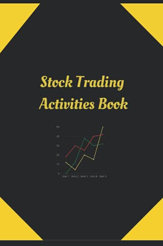 Stock Trading Activities Book: Day Trading Log  Stock Trading Activities  Trade Notebook  Traders Dairy For traders of stocks, options, Futures, Forex and others