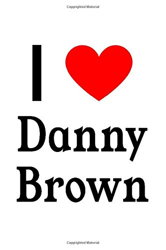 I Love Danny Brown: Danny Brown Designer Notebook