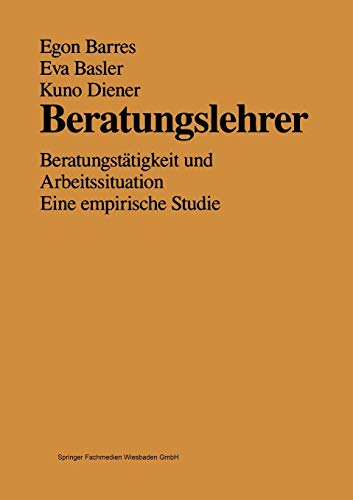 Beratungslehrer: Beratungstätigkeit und Arbeitssituation Eine Empirische Studie (German Edition)