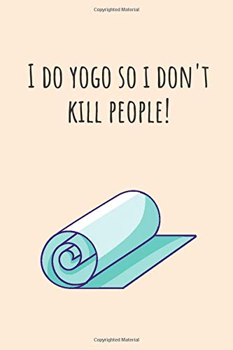 I do yogo so i don't kill people!: Yoga gifts for girls and women | Lined notebook/Journal/Composistion book
