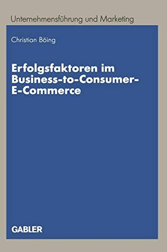 Erfolgsfaktoren im Business-to-Consumer-E-Commerce (Unternehmensführung und Marketing (38), Band 38)