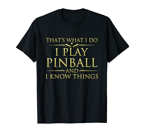 I Play Pinball And I Know Things Jeu d'arcade amusant T-Shirt