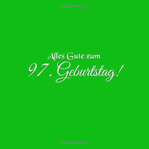 Alles Gute zum 97 Geburtstag: Gästebuch zum 97 jahre Geburtstag Gäste buch party geschenkideen deko dekoration geburtstagsdeko geschenk zum 97 ... mann mutter oma opa vater freund Cover Grün