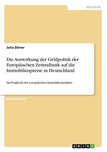 Die Auswirkung der Geldpolitik der Europäischen Zentralbank auf die Immobilienpreise in Deutschland: Ein Vergleich des europäischen Immobilienmarktes