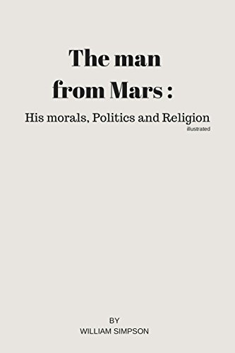 The man from Mars by William Simpson - illustrated: - illustrated - The man from Mars : his morals, politics and religion by William Simpson (English Edition)