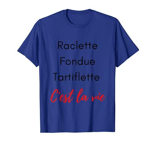 Raclette Fondue Tartiflette C'est la Vie Humour T-Shirt