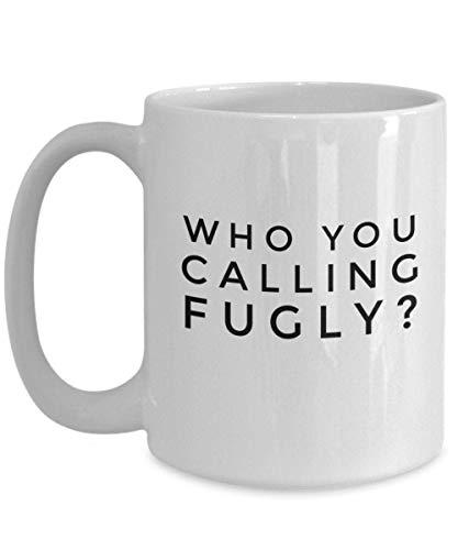 Taza de café con tema de Who You Calling Fugly 2 regalo único sarcástico divertido para él, ella, mujer, hombre, mamá, papá, hermano, hermana, taza