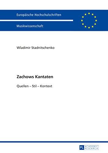 Zachows Kantaten: Quellen Stil Kontext (Europäische Hochschulschriften / European University Studies / Publications Universitaires Européennes 274)