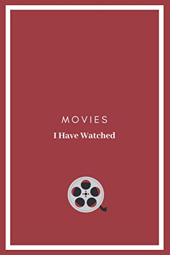 Movies I Have Watched - Red: Personal Notebook For Movie Buffs, Film Students Journal, Logbook for Crtitics, Gift For Movie Lovers (Elegant Movies Log Books)