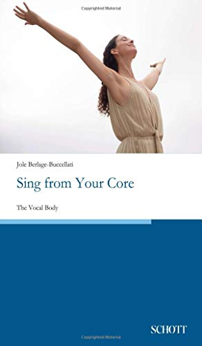 Sing from Your Core: The Vocal Body -  Berlage-Buccellati, Jole, Paperback