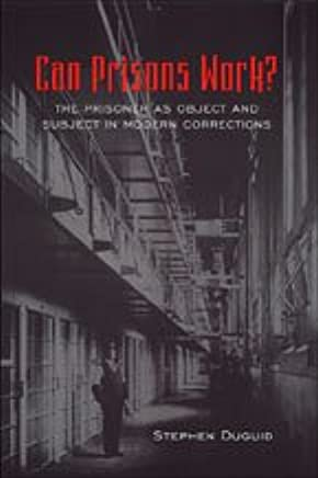 Can Prisons Work?: The Prisoner as Object and Subject in Modern Corrections