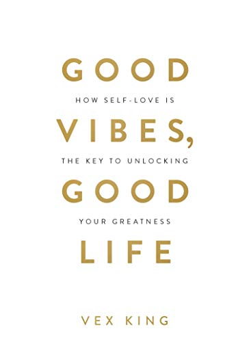 Good Vibes, Good Life: How Self-Love Is the Key to Unlocking Your Greatness: How Self-Love Is the Key to Unlocking Your Greatness: THE #1 SUNDAY TIMES BESTSELLER