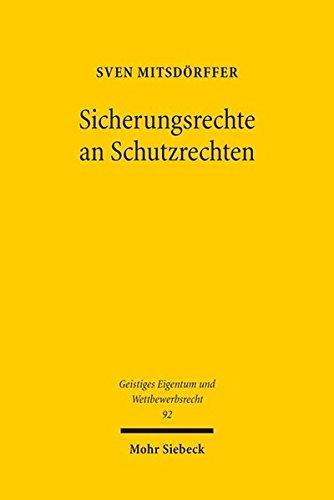 Sicherungsrechte an Schutzrechten: Ein Vergleich zwischen dem deutschen Recht und dem UNCITRAL Legislative Guide on Secured Transactions (Geistiges Eigentum und Wettbewerbsrecht)