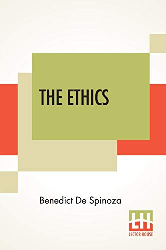 The Ethics: (Ethica Ordine Geometrico Demonstrata) Translated From The Latin By R. H. M. Elwes