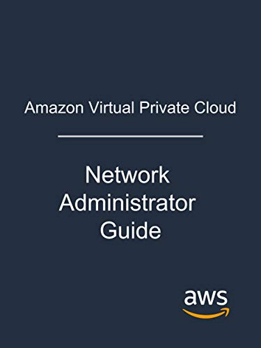 Amazon Virtual Private Cloud: Network Administrator Guide (English Edition)