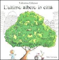 L'ultimo albero in città. Ediz. illustrata