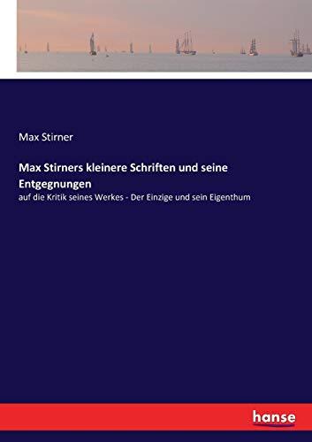 Max Stirners kleinere Schriften und seine Entgegnungen: auf die Kritik seines Werkes - Der Einzige und sein Eigenthum