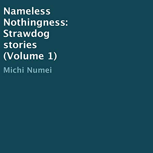 Nameless Nothingness: Strawdog Stories Volume 1                   By:                                                                                                                                 Michi Numei                               Narrated by:                                                                                                                                 Oscar Mendoza                      Length: 2 hrs and 4 mins     Not rated yet     Overall 0.0