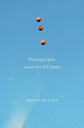 Photography and the Art of Chance by Robin Kelsey(2015-05-26)