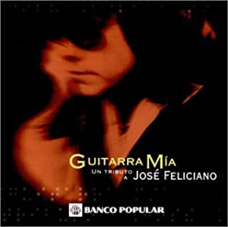 Guitarra Mia: A Tribute to Jose Feliciano Un Tributo Jose Feliciano