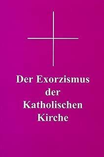 Der Exorzismus der katholischen Kirche: Authentischer lateinischer Text nach der von Papst Pius XII. erweiterten und genehmigten Fassung mit deutscher Übersetzung