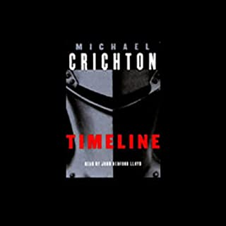 Timeline     A Novel              Written by:                                                                                                                                 Michael Crichton                               Narrated by:                                                                                                                                 John Bedford Lloyd                      Length: 15 hrs and 4 mins     19 ratings     Overall 4.5