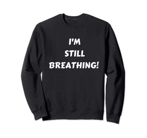 Todavía estoy respirando para hombres, mujeres, niños, ancianos Sudadera