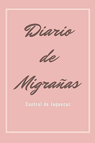 Diario de Migrañas Control de Jaquecas: Cuaderno de Registro de Migrañas | Registra tus Jaquecas al Detalle | Todos los Detalles sobre Cefaleas Crónicas
