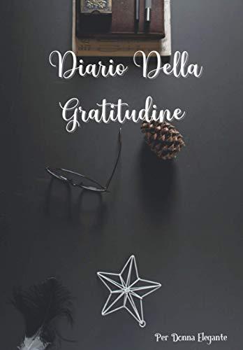 Diario Della Gratitudine: Per Donna Elegante - 30 Giorni Per Amarsi - Diario Quotidiano Di Affermazione
