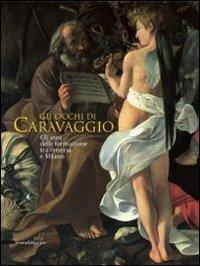 Gli occhi di Caravaggio. Gli anni della formazione tra Venezia e Milano. Ediz. illustrata